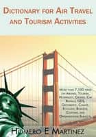 Dictionary for Air Travel and Tourism Activities ebook by Homero E. Martinez