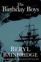 The Birthday Boys - A Novel ebook by Beryl Bainbridge