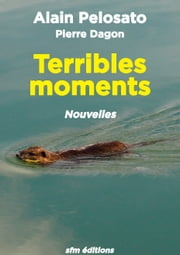 Terribles moments ebook by Alain Pelosato