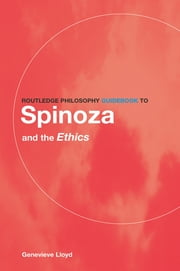Routledge Philosophy GuideBook to Spinoza and the Ethics ebook by Genevieve Lloyd