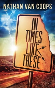 In Times Like These - In Times Like These, #1 ebook by Nathan Van Coops