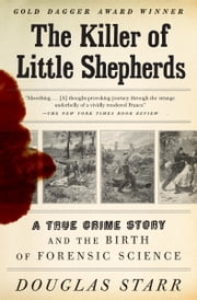 The Killer of Little Shepherds - A True Crime Story and the Birth of Forensic Science ebook by Douglas Starr