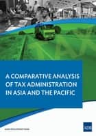 A Comparative Analysis on Tax Administration in Asia and the Pacific ebook by Satoru Araki,Iris Claus