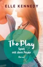 The Play – Spiel mit dem Feuer - Roman ebook by Elle Kennedy, Christina Kagerer