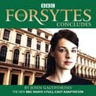 The Forsytes Concludes - BBC Radio 4 full-cast dramatisation audiobook by John Galsworthy