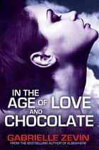 In the Age of Love and Chocolate: Birthright 3 ebook by Gabrielle Zevin