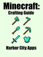 Minecraft: Crafting Guide ebook by Harbor City Apps