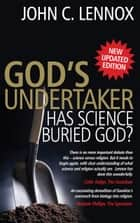 God's Undertaker - Has Science Buried God? eBook by Professor John C Lennox