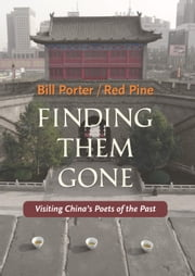 Finding Them Gone - Visiting China's Poets of the Past ebook by Red Pine