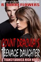 Count Dracula's Teenage Daughter (Transylvanica High Series) ebook by R. Barri Flowers