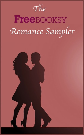 The Freebooksy Romance Sampler ebook by Freebooksy Inc