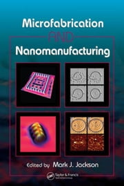 Microfabrication and Nanomanufacturing ebook by Jackson, Mark J.