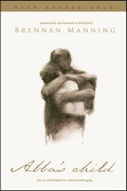 Abba's Child - The Cry of the Heart for Intimate Belonging ebook by Brennan Manning,Jon Foreman