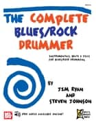 Complete Blues/Rock Drummer - Instrumentals, Beats & Fills for Blues/Rock Drumming ebook by Jim Ryan, Steven Johnson