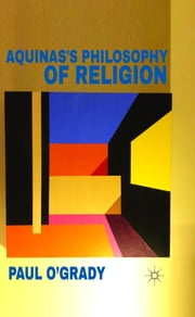 Aquinas's Philosophy of Religion ebook by Dr Paul O'Grady