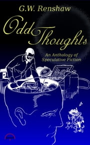 Odd Thoughts: An Anthology of Speculative Fiction ebook by G.W. Renshaw