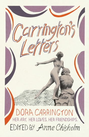 Carrington's Letters - Her Art, Her Loves, Her Friendships ebook by Dora Carrington