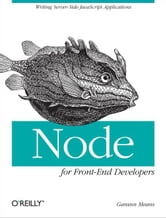 Node for Front-End Developers - Writing Server-Side JavaScript Applications ebook by Garann Means