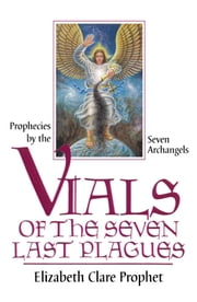 Vials of the Seven Last Plagues - The Judgments of Almighty God Delivered by the Seven Archangels ebook by Elizabeth Clare Prophet