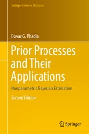 Prior Processes and Their Applications - Nonparametric Bayesian Estimation ebook by Eswar G. Phadia