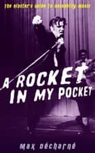 A Rocket in My Pocket: The Hipster's Guide to Rockabilly Music ebook by Max Décharné
