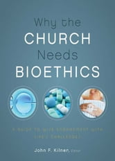 Why the Church Needs Bioethics - A Guide to Wise Engagement with Life's Challenges ebook by