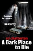 A Dark Place to Die - A dark, gritty police procedural - the first in the Detective Inspector Frank Keane series ebook by Ed Chatterton
