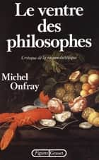 Le ventre des philosophes ebook by Michel Onfray