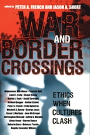 War and Border Crossings - Ethics When Cultures Clash ebook by Peter A. French,Jason A. Short,Mohammed Abu-Nimer,Terence Ball,Linell Cady,Shaun Casey,Martin Cook,David Cortright,Richard Dagger,Amitai Etzoni,Félix Gutiérrez,Mitchell R. Haney,George Lucas,Oscar J. Martinez,Joan McGregor,Christopher McLeod,Jeffrie Murphy,Brian Orend,Darren Ranco,Roberto Suro,Rebecca Tsosie,Angela Wilson