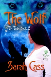 The Wolf (The Tribe #2) ebook by Sarah Cass