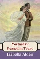 Yesterday Framed in Today ebook by Isabella Alden, Pansy