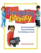 Everyday Literacy - Environmental Print Activities for Children 3 to 8 ebook by Stephanie Mueller