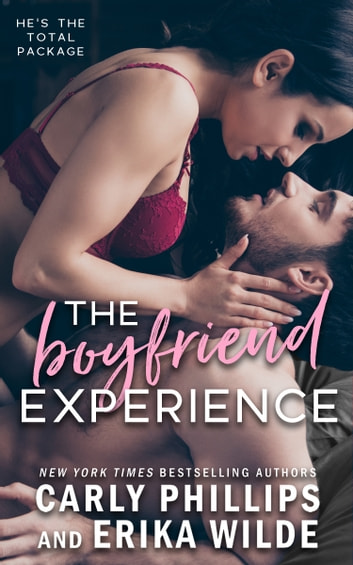The Boyfriend Experience ebook by Carly Phillips,Erika Wilde
