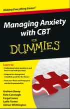 Managing Anxiety with CBT For Dummies ebook by Graham C. Davey, Kate Cavanagh, Fergal Jones,...