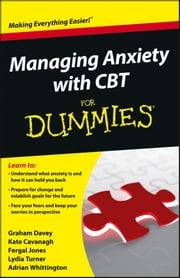 Managing Anxiety with CBT For Dummies ebook by Graham C. Davey,Kate Cavanagh,Fergal Jones,Lydia Turner,Adrian Whittington