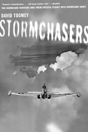 Stormchasers: The Hurricane Hunters and Their Fateful Flight into Hurricane Janet ebook by David Toomey