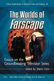 The Worlds of Farscape - Essays on the Groundbreaking Television Series ebook by Sherry Ginn,Donald E. Palumbo,C.W. Sullivan III