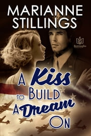 A Kiss To Build A Dream On ebook by Marianne Stillings