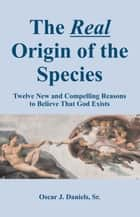 The Real Origin of the Species ebook by Oscar J Daniels