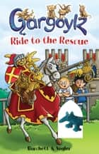 Gargoylz Ride to the Rescue ebook by Jan Burchett, Sara Vogler