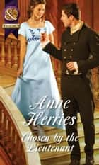 Chosen by the Lieutenant (Mills & Boon Historical) (Regency Brides of Convenience, Book 2) ebook by Anne Herries
