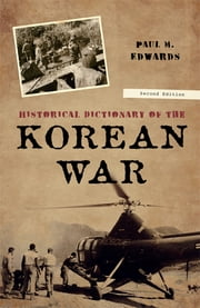 Historical Dictionary of the Korean War ebook by Paul M. Edwards