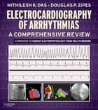 Electrocardiography of Arrhythmias: A Comprehensive Review ebook by Mithilesh Kumar Das,Douglas P. Zipes