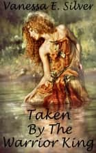 Taken by the Warrior King ebook by Vanessa E Silver
