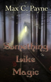 Something Like Magic ebook by Max C. Payne