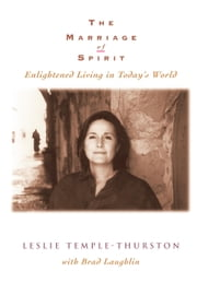 The Marriage of Spirit: Enlightened Living in Today's World ebook by Leslie Temple-Thurston,Brad Laughlin