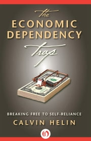 The Economic Dependency Trap - Breaking Free to Self-Reliance ebook by Calvin Helin