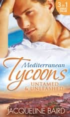 Mediterranean Tycoons: Untamed & Unleashed: Picture of Innocence / Untamed Italian, Blackmailed Innocent / The Italian's Blackmailed Mistress (Mills & Boon M&B) ebook by Jacqueline Baird