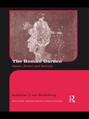 The Roman Garden - Space, Sense, and Society ebook by Katharine T. von Stackelberg