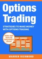 Options Trading - Strategies to Make Money with Options Trading ebook by Warren Richmond